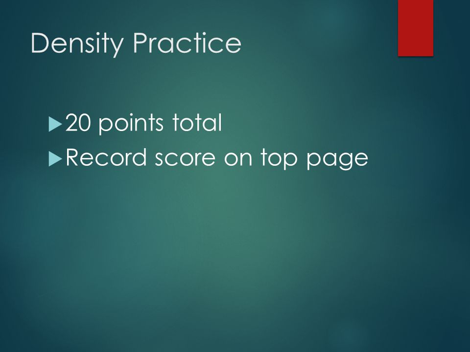 Density Practice 20 points total Record score on top page