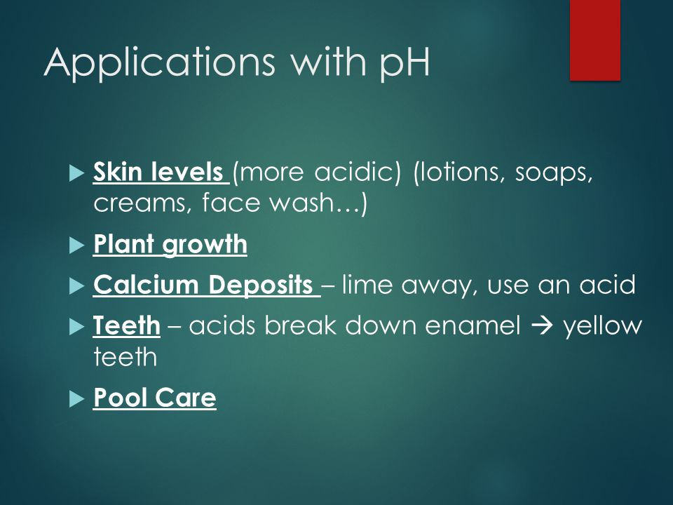 Applications with pH Skin levels (more acidic) (lotions, soaps, creams, face wash…) Plant growth.