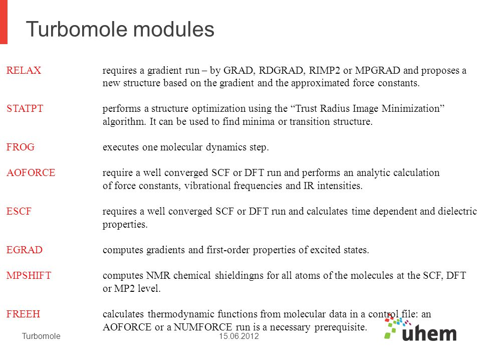 Turbomole modules RELAX requires a gradient run – by GRAD, RDGRAD, RIMP2 or MPGRAD and proposes a.