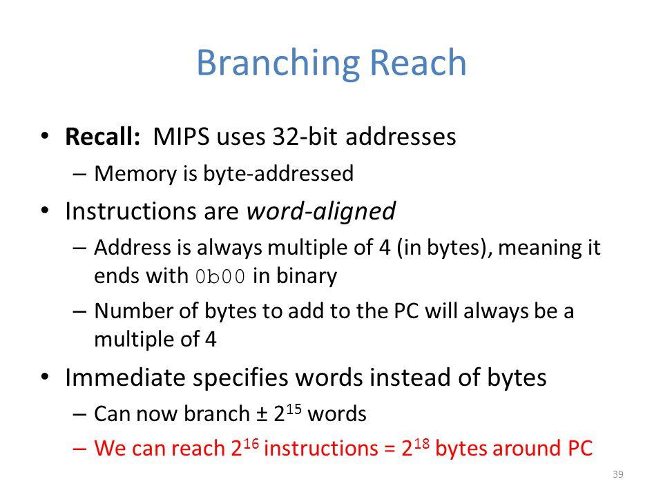 Branching Reach Recall: MIPS uses 32-bit addresses