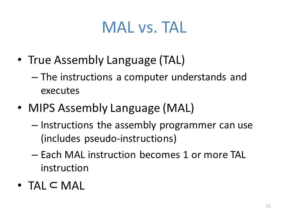 MAL vs. TAL True Assembly Language (TAL) MIPS Assembly Language (MAL)