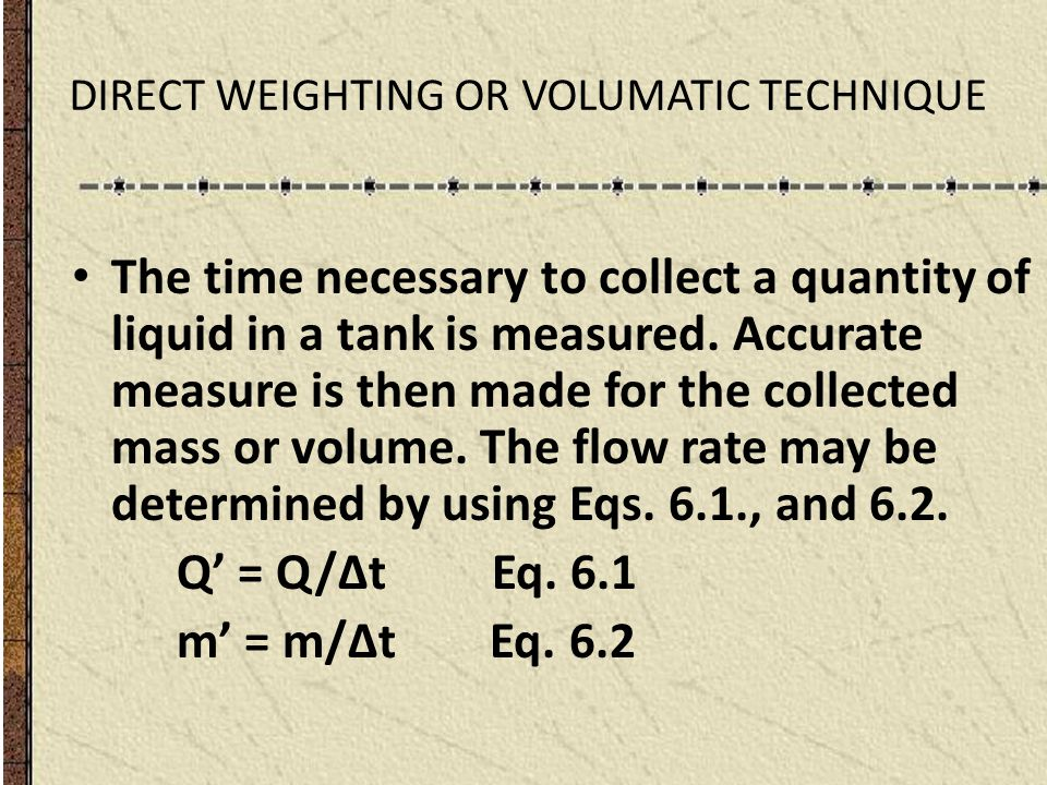 DIRECT WEIGHTING OR VOLUMATIC TECHNIQUE