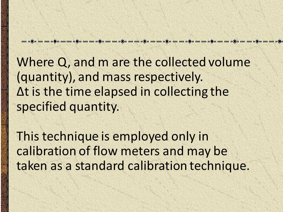 Where Q, and m are the collected volume (quantity), and mass respectively.
