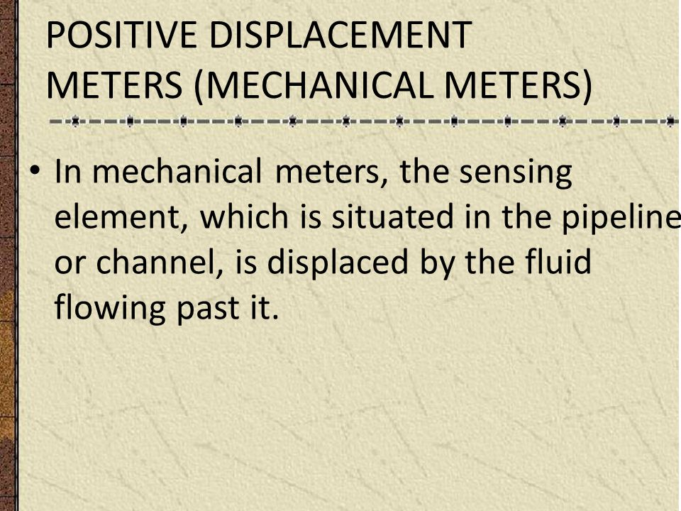 POSITIVE DISPLACEMENT METERS (MECHANICAL METERS)