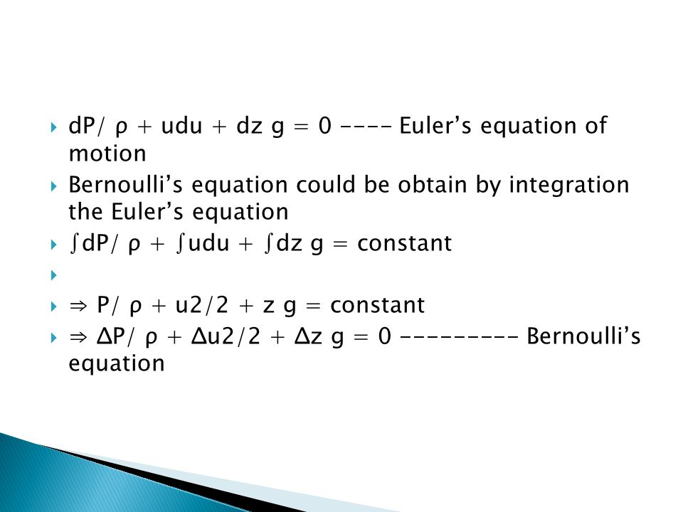 dP/ ρ + udu + dz g = Euler's equation of motion