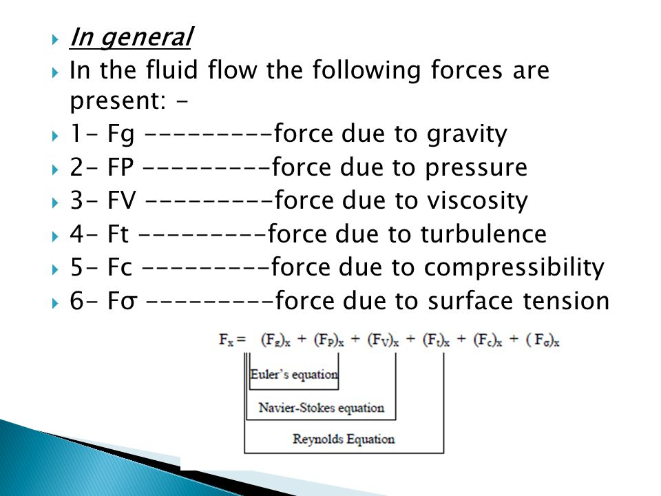 In general In the fluid flow the following forces are present: - 1- Fg force due to gravity.