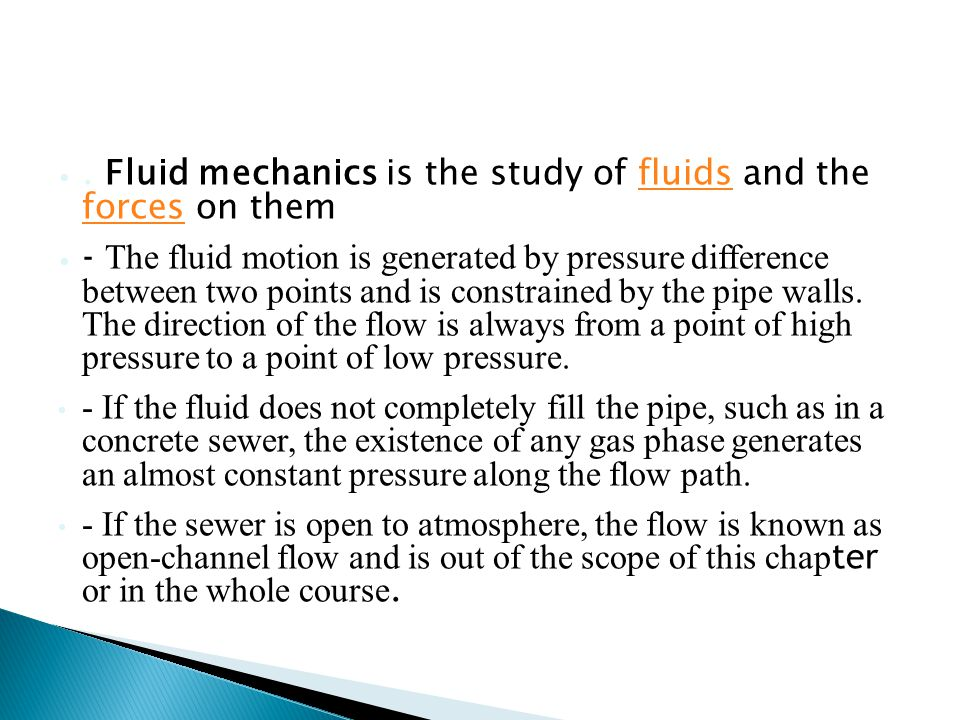 . Fluid mechanics is the study of fluids and the forces on them