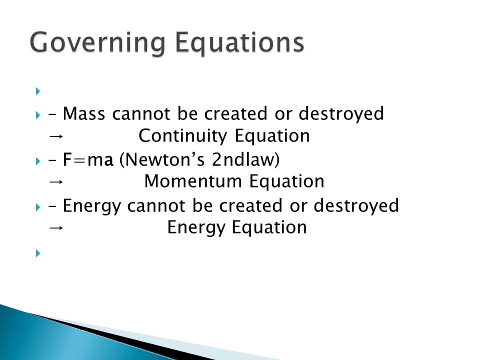 Governing Equations – Mass cannot be created or destroyed → Continuity Equation.
