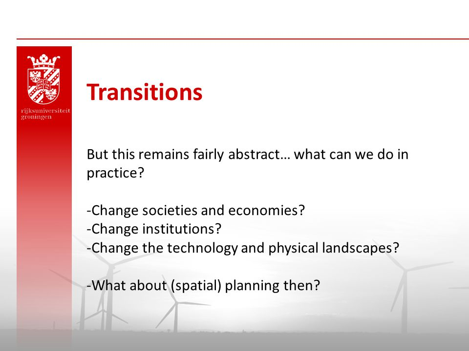 Transitions But this remains fairly abstract… what can we do in practice Change societies and economies