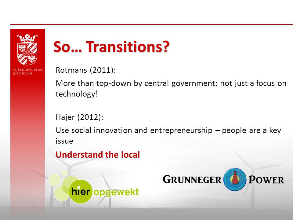 So… Transitions Rotmans (2011): Hajer (2012): Understand the local