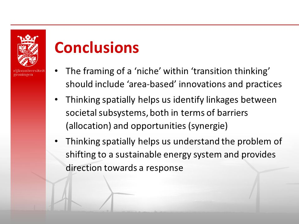 Conclusions The framing of a 'niche' within 'transition thinking' should include 'area-based' innovations and practices.