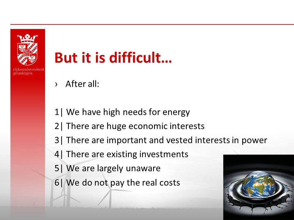 But it is difficult… After all: 1| We have high needs for energy