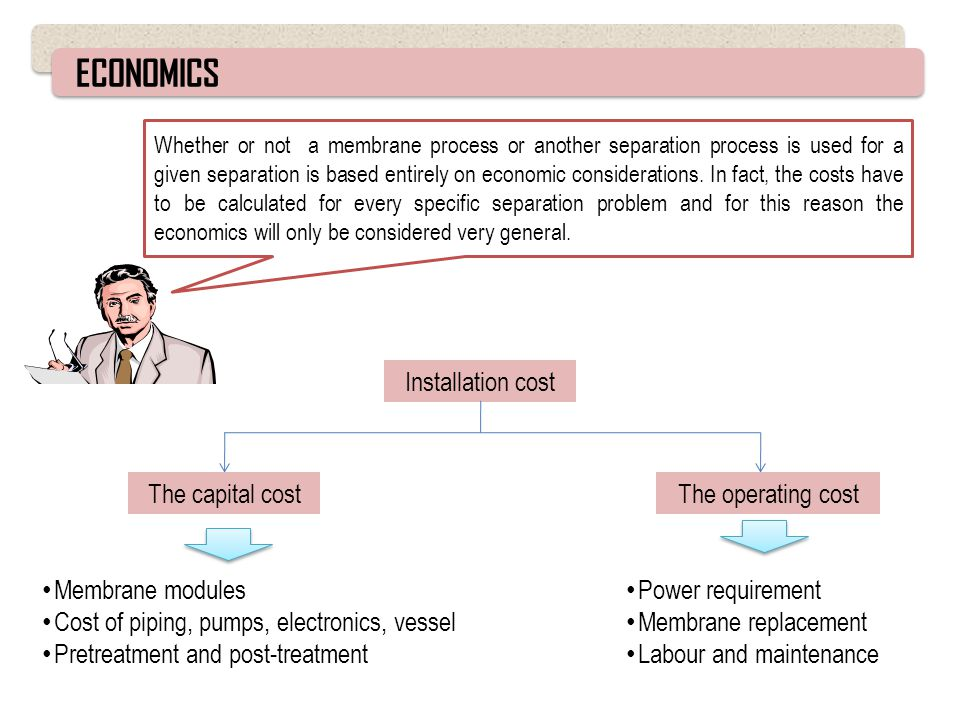 ECONOMICS Installation cost The capital cost The operating cost