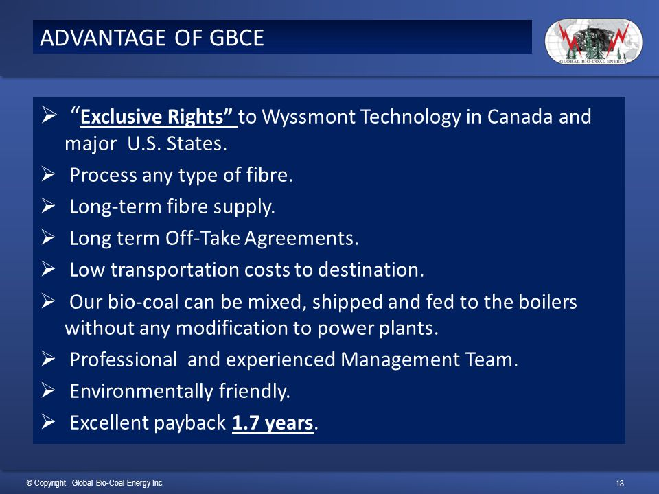 ADVANTAGE OF GBCE Exclusive Rights to Wyssmont Technology in Canada and major U.S. States. Process any type of fibre.
