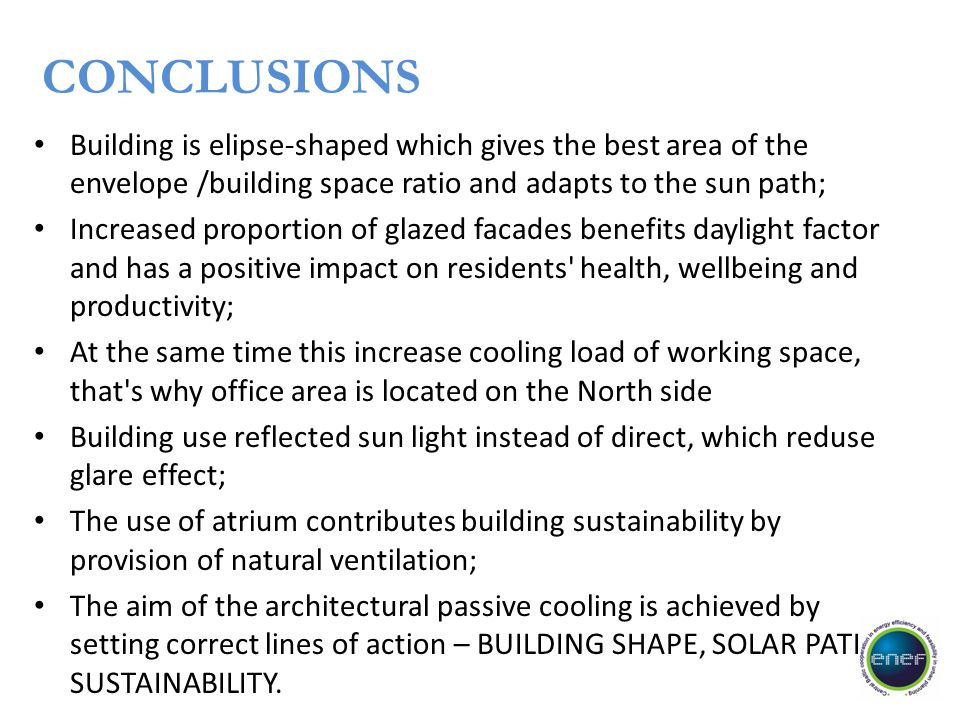 Conclusions Building is elipse-shaped which gives the best area of the envelope /building space ratio and adapts to the sun path;