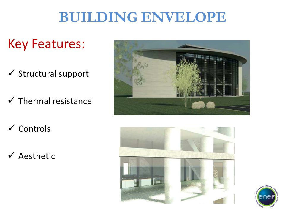 BUILDING ENVELOPE Key Features: Structural support Thermal resistance