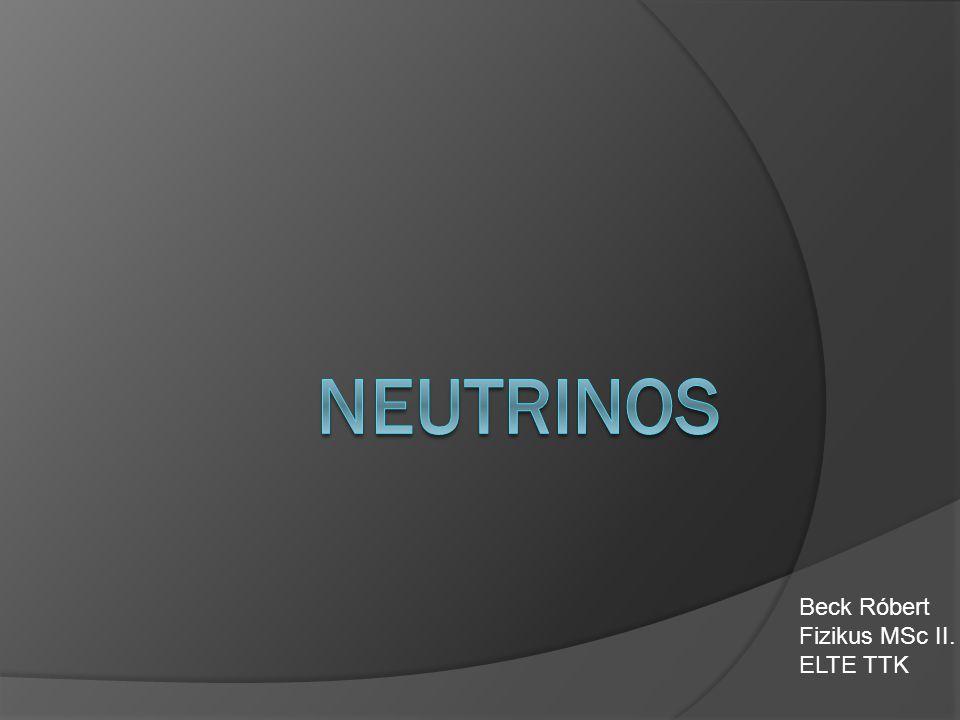 Neutrinos Beck Róbert Fizikus MSc II. ELTE TTK