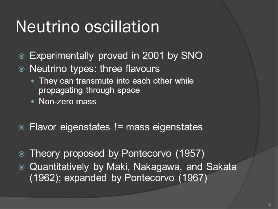 Neutrino oscillation Experimentally proved in 2001 by SNO