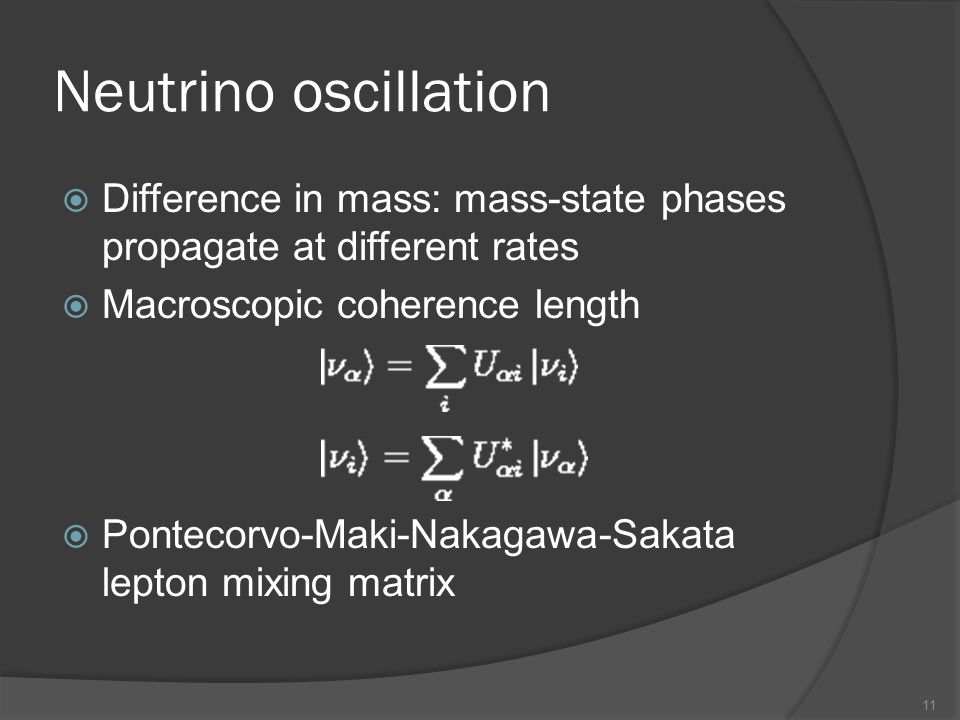 Neutrino oscillation Difference in mass: mass-state phases propagate at different rates. Macroscopic coherence length.