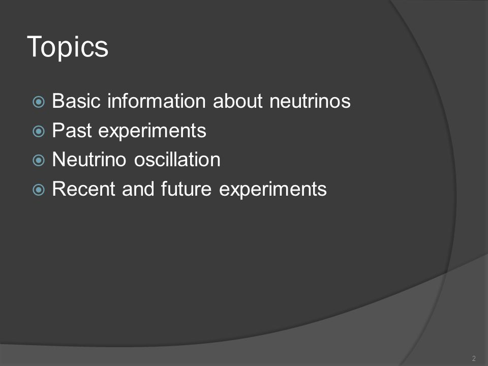 Topics Basic information about neutrinos Past experiments