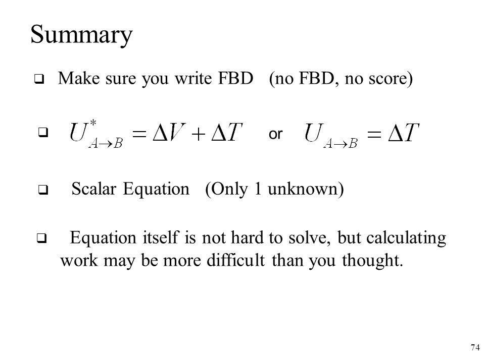Summary Make sure you write FBD (no FBD, no score)
