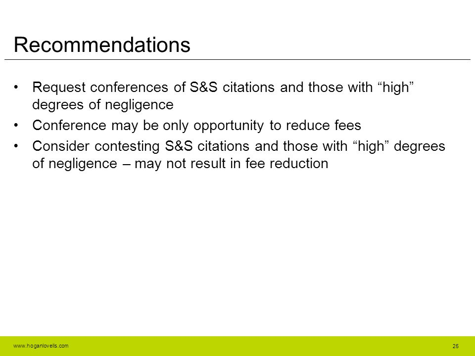 Recommendations Request conferences of S&S citations and those with high degrees of negligence. Conference may be only opportunity to reduce fees.