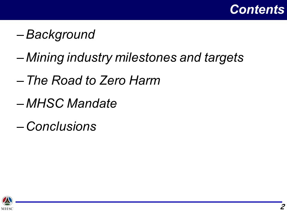 Contents Background. Mining industry milestones and targets. The Road to Zero Harm. MHSC Mandate.