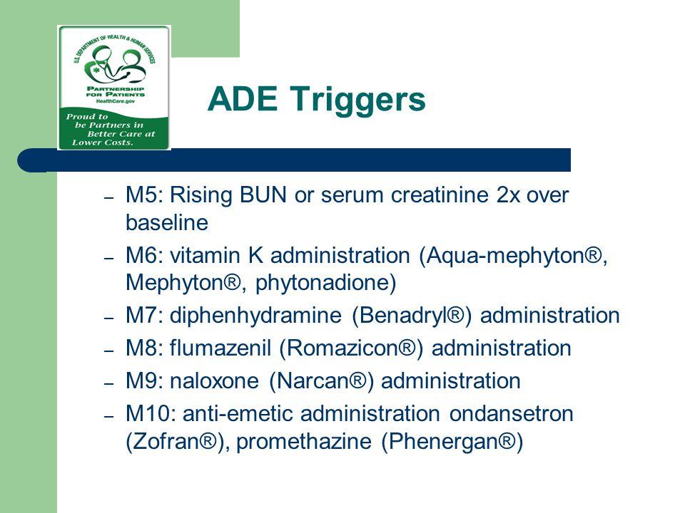 ADE Triggers M5: Rising BUN or serum creatinine 2x over baseline