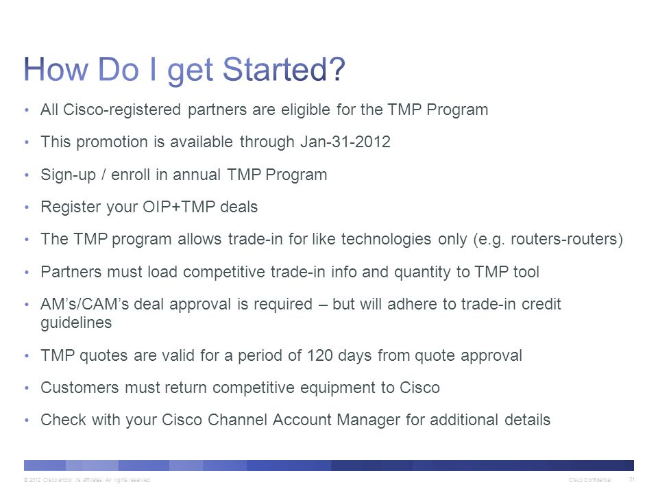 How Do I get Started All Cisco-registered partners are eligible for the TMP Program. This promotion is available through Jan-31-2012.