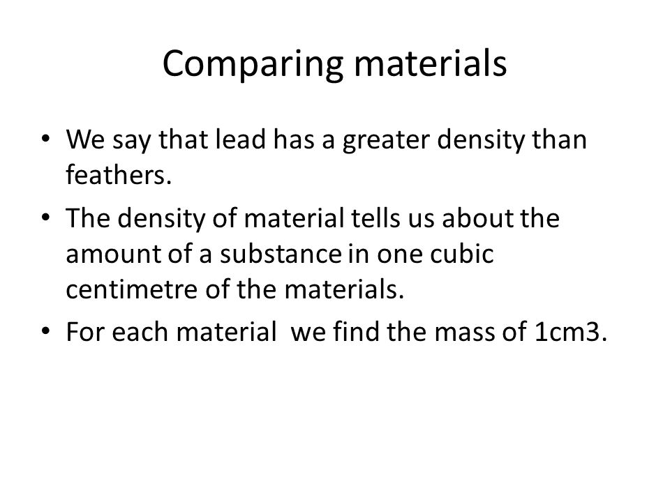 Comparing materials We say that lead has a greater density than feathers.