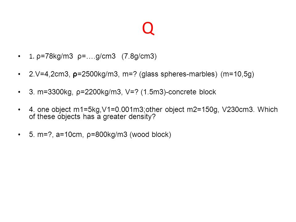 Q 1. ρ=78kg/m3 ρ=….g/cm3 (7.8g/cm3)
