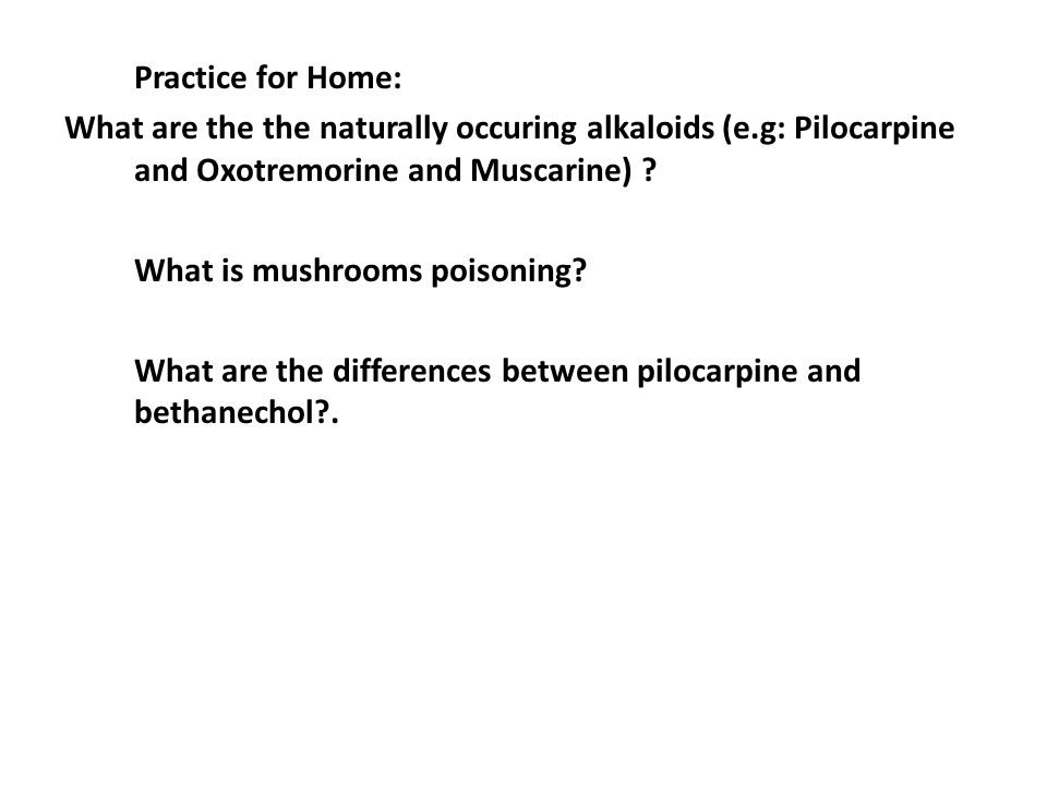 Practice for Home: What are the the naturally occuring alkaloids (e