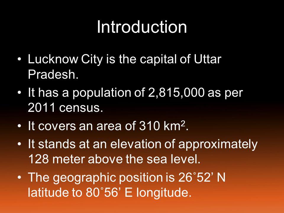 Introduction Lucknow City is the capital of Uttar Pradesh.