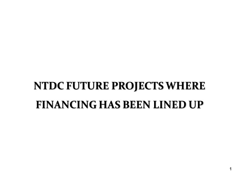 NTDC FUTURE PROJECTS WHERE FINANCING HAS BEEN LINED UP