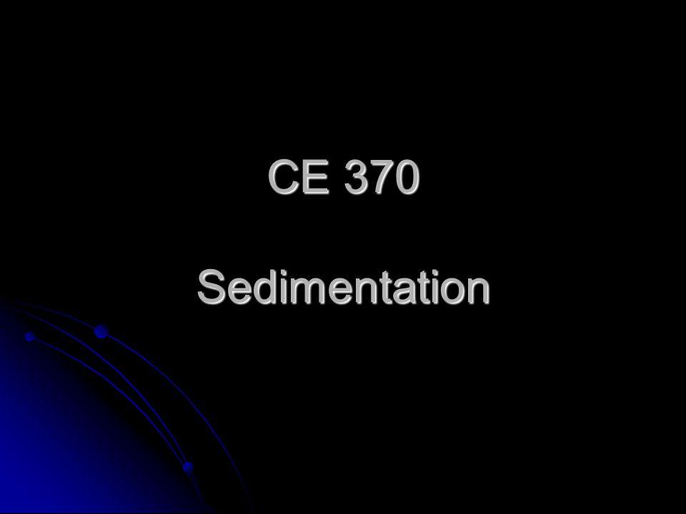 CE 370 Sedimentation