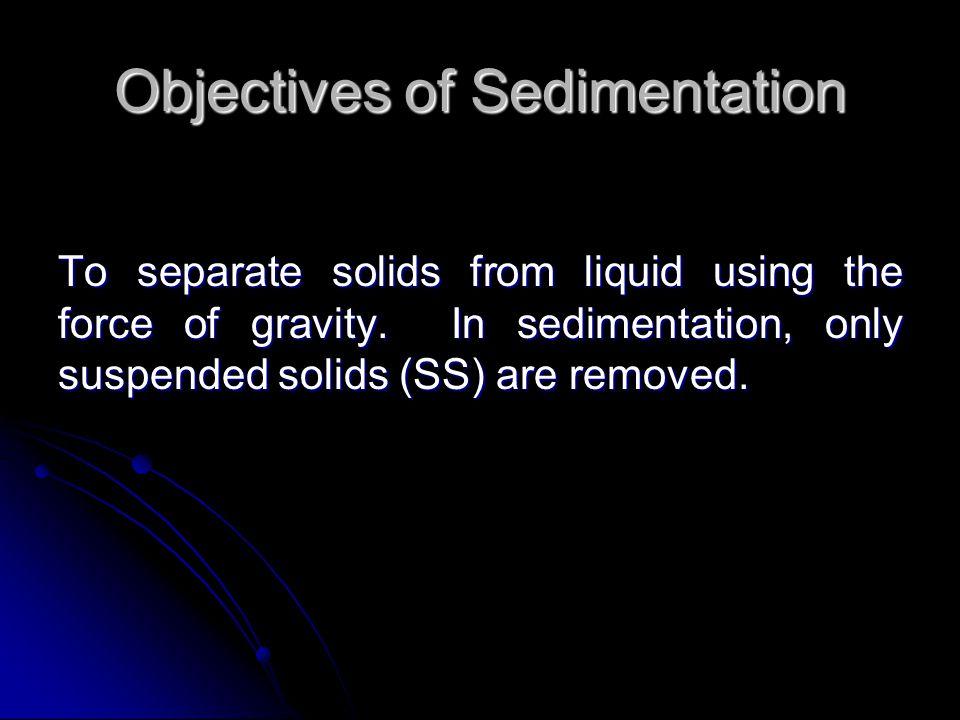 Objectives of Sedimentation