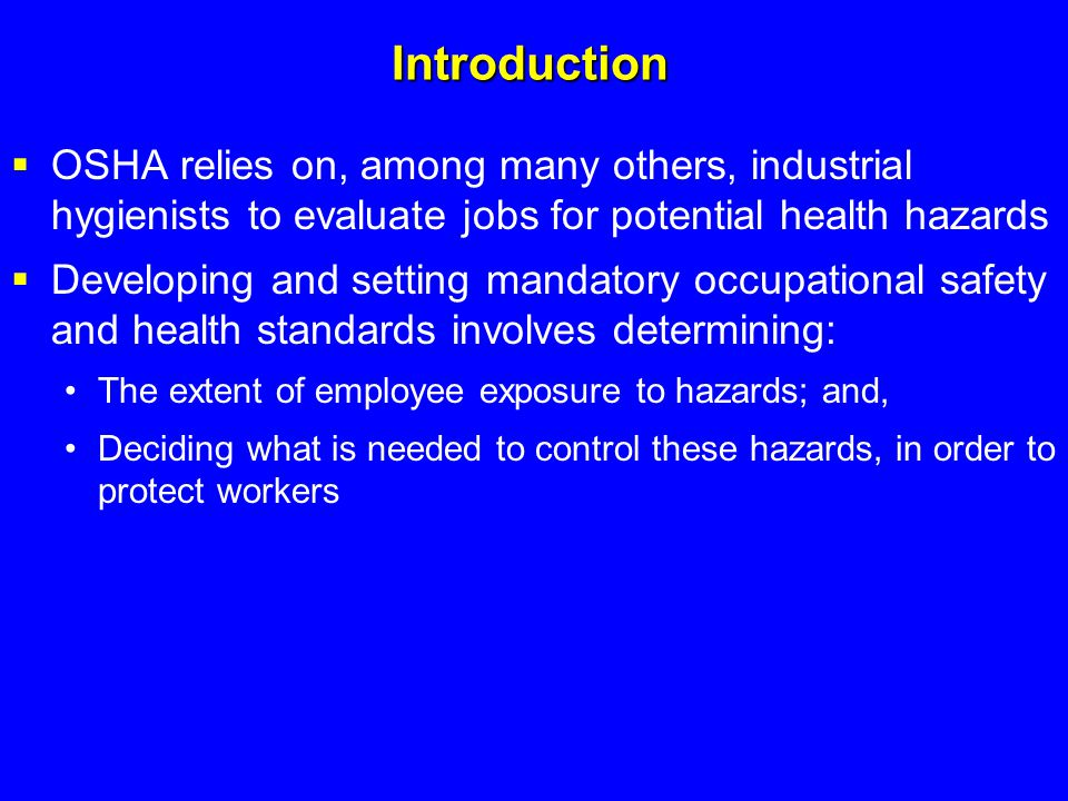 Introduction OSHA relies on, among many others, industrial hygienists to evaluate jobs for potential health hazards.