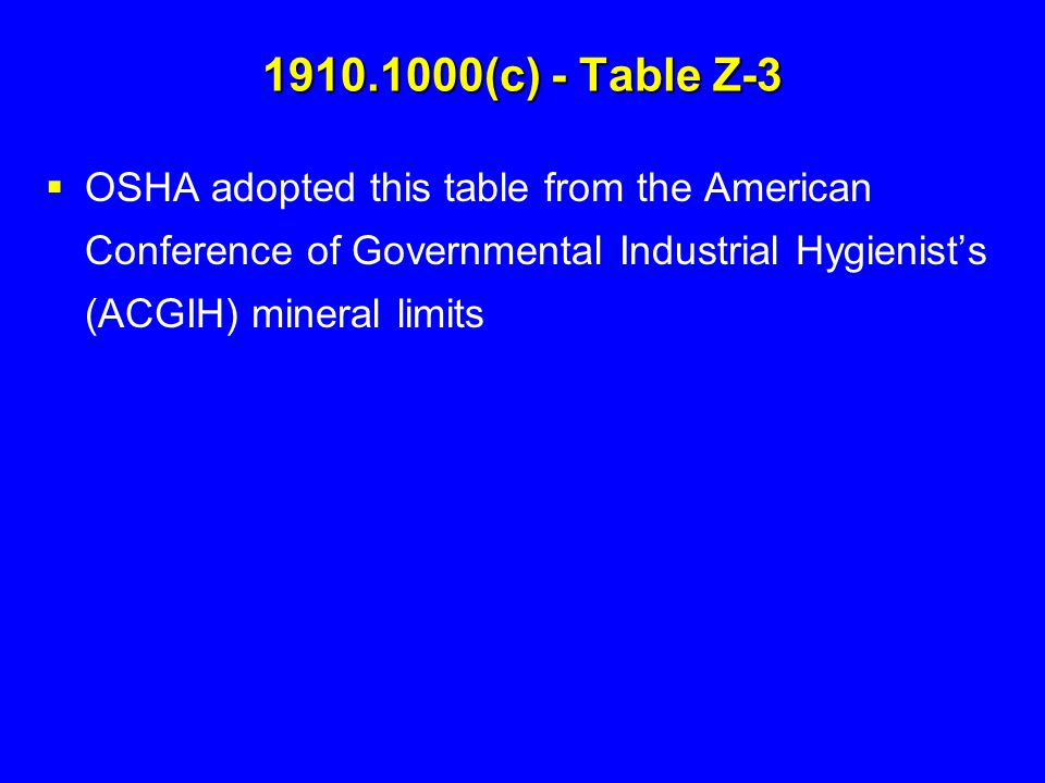 1910.1000(c) - Table Z-3 OSHA adopted this table from the American Conference of Governmental Industrial Hygienist's (ACGIH) mineral limits.