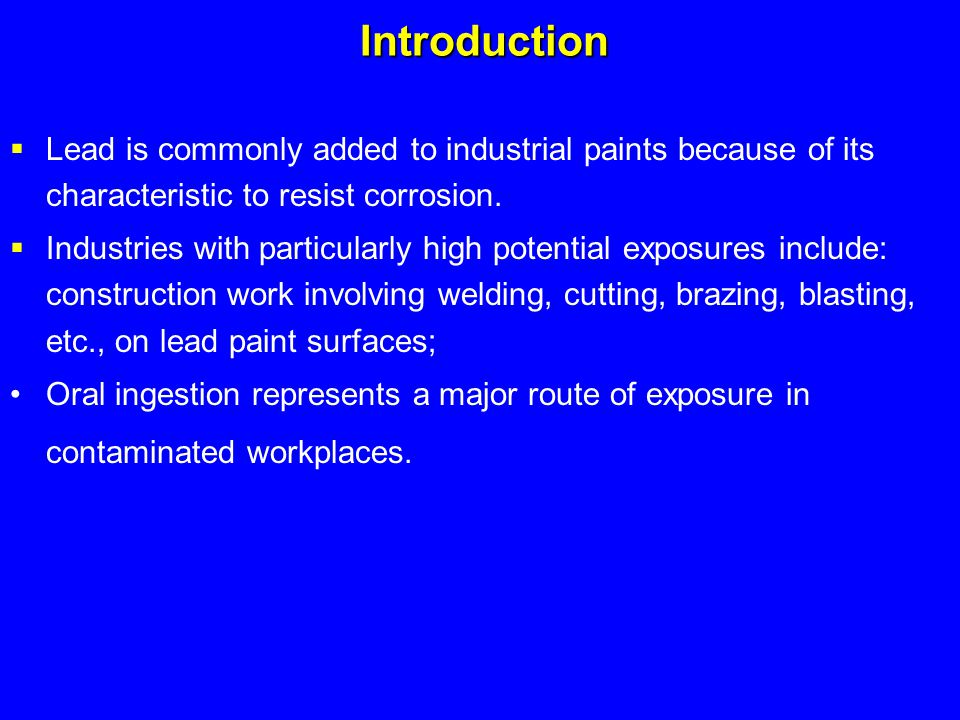 Introduction Lead is commonly added to industrial paints because of its characteristic to resist corrosion.
