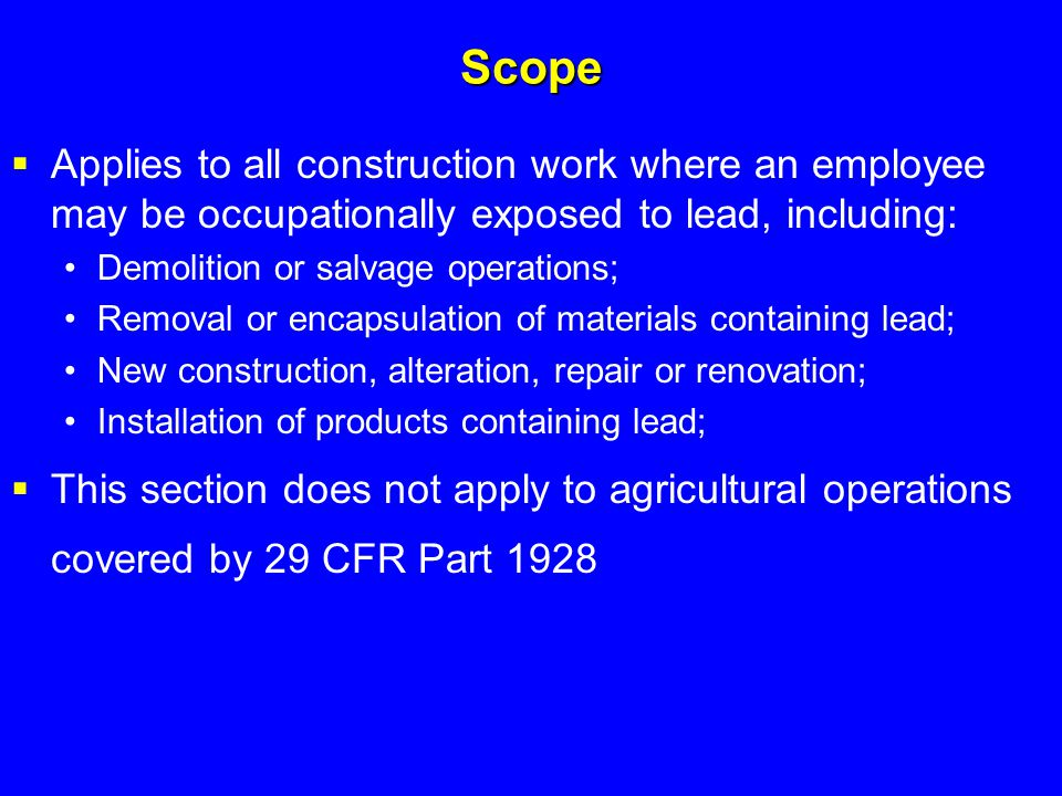 Scope Applies to all construction work where an employee may be occupationally exposed to lead, including: