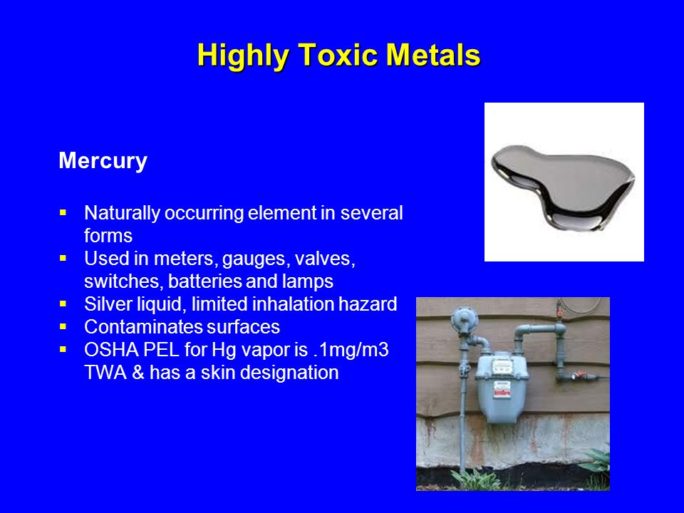 Highly Toxic Metals Mercury Naturally occurring element in several