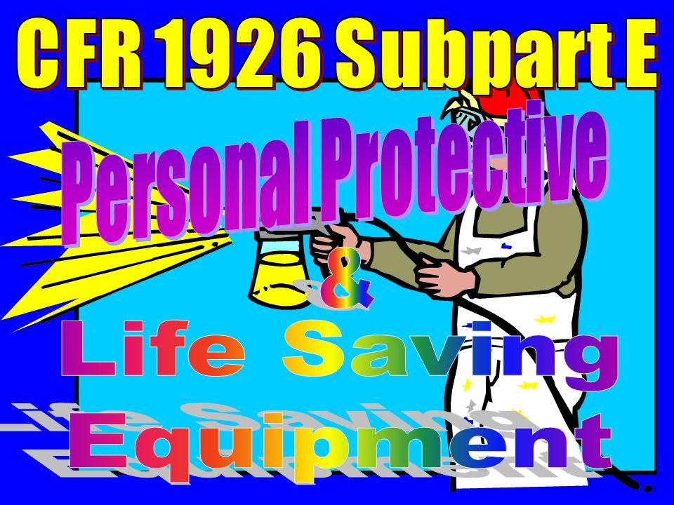 CFR 1926 Subpart E Personal Protective & Life Saving Equipment