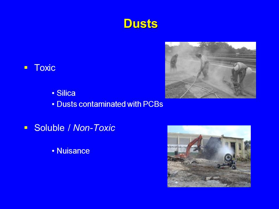 Dusts Toxic Soluble / Non-Toxic • Silica