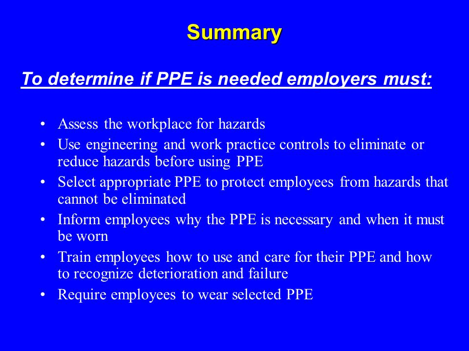 Summary To determine if PPE is needed employers must: