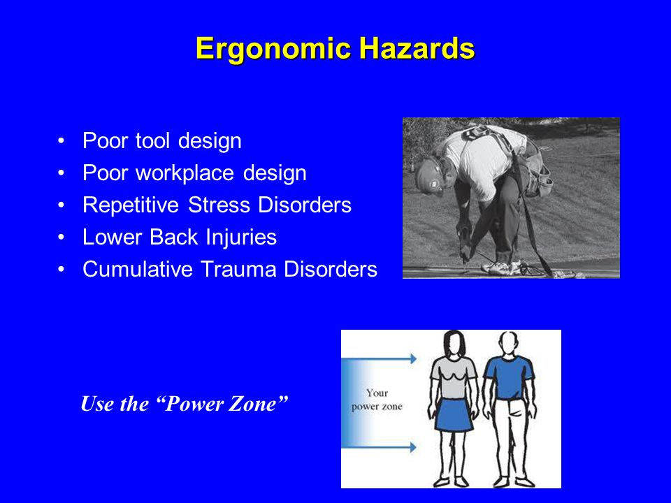 Ergonomic Hazards Poor tool design Poor workplace design