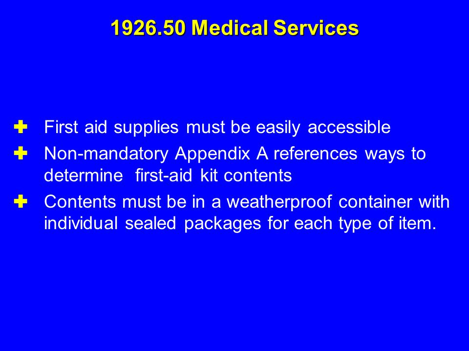 1926.50 Medical Services First aid supplies must be easily accessible