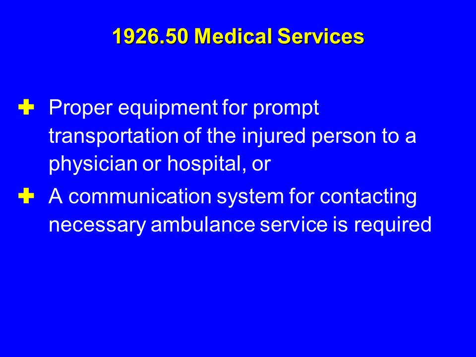 1926.50 Medical Services Proper equipment for prompt transportation of the injured person to a physician or hospital, or.