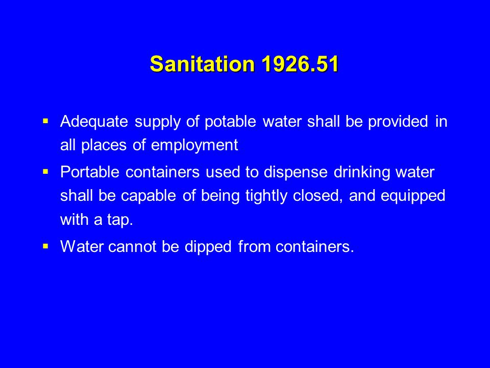 Sanitation 1926.51 Adequate supply of potable water shall be provided in all places of employment.