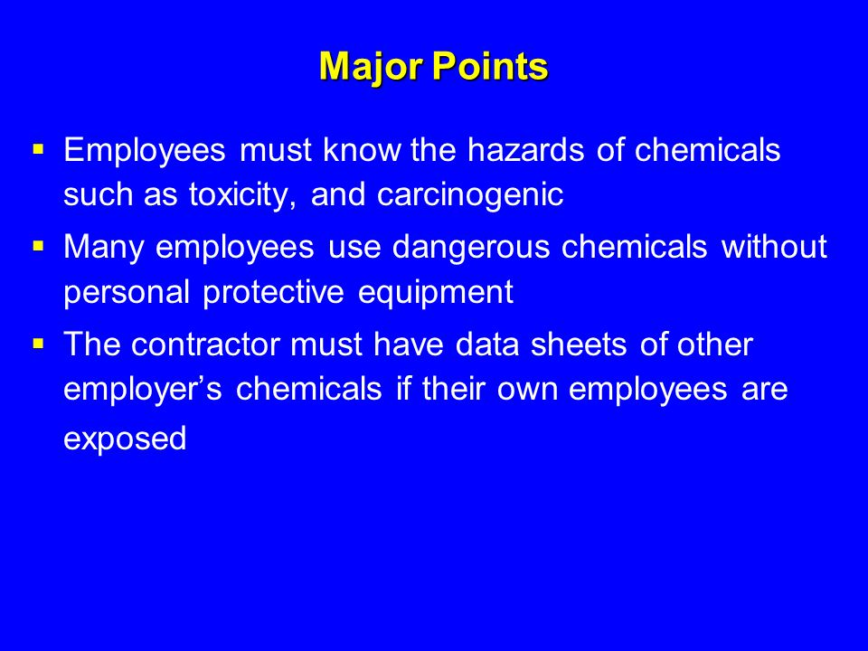 Major Points Employees must know the hazards of chemicals such as toxicity, and carcinogenic.
