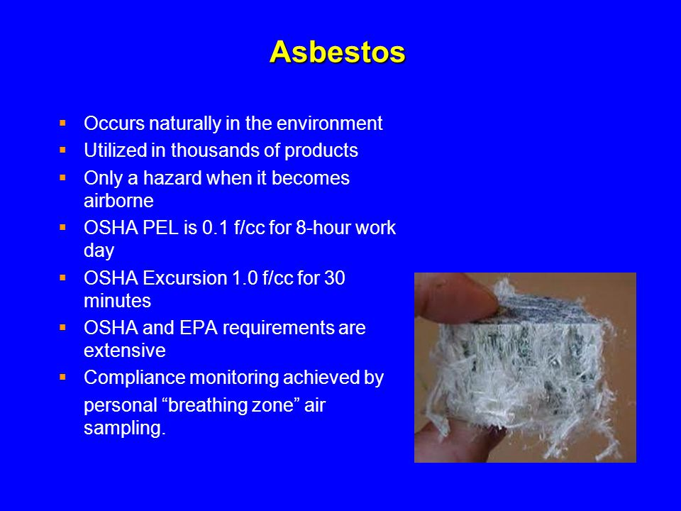 Asbestos Occurs naturally in the environment